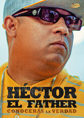 Search netflix Héctor el Father: Conocerás la verdad